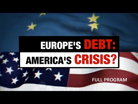 Europe's Debt: America's Crisis - Full Video