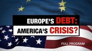 Europe's Debt: America's Crisis - Full Video
