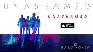 Unashamed - Building 429 (Official Audio)
