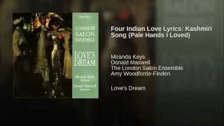 Four Indian Love Lyrics: Kashmiri Song (Pale Hands I Loved)