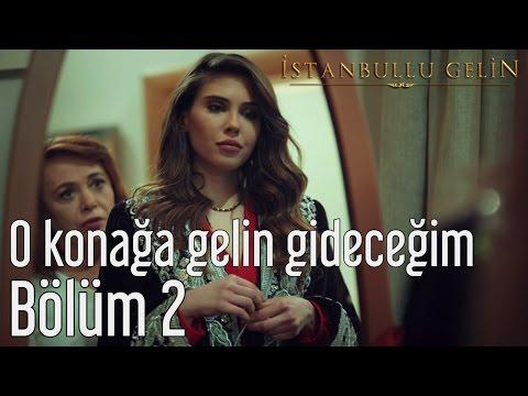 İstanbullu Gelin 2. Bölüm - O Konağa Gelin Gideceğim