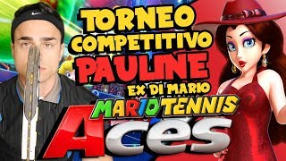 TORNEO COMPETITIVO con PAULINE! - Gameplay  Mario Tennis Aces ITA Nintendo Switch