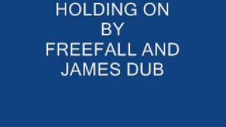 HOLDING ON BY FREEFALL AND JAMES DUB (HARDCORE)