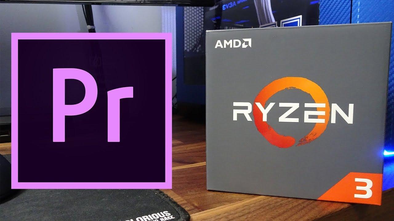 Ryzen 3 1200 vs Adobe Premire Pro - Best Budget Editing CPU?
