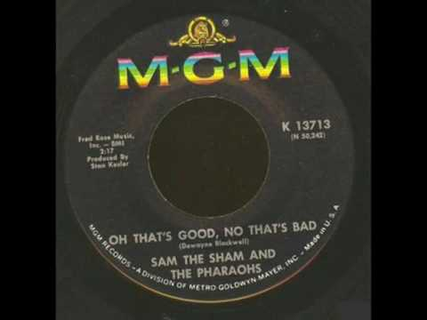 sam the sham the pharaohs oh that s good no that s bad single version