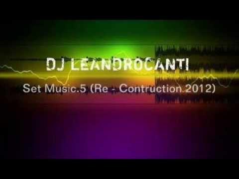 Dj LeandroCanti - Set Music.5 (Re-Construction 2012)