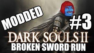 DARK SOULS 2 MODDED Broken Sword Run LIVE - PART 3!!