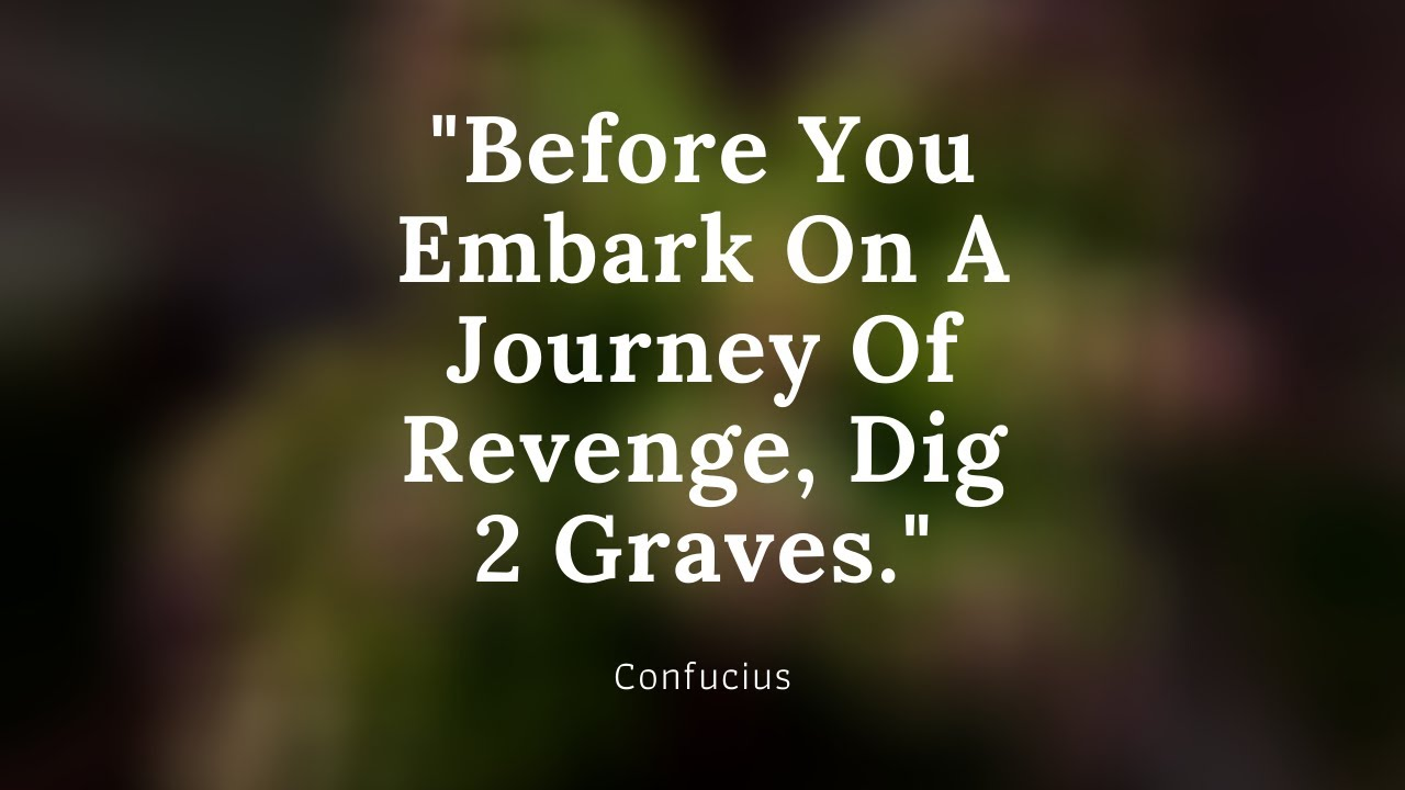 Before You Embark On A Journey Of Revenge Dig Two Graves Confucius Youtube