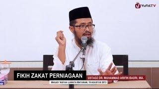 Kajian Ekonomi Islam: Fikih Zakat Perniagaan - Ustadz Dr. Muhammad Arifin Badri, MA.