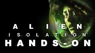 Alien: Isolation hands-on gameplay impressions - lo-fi sci-fi survival horror in deep space