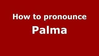 How to pronounce Palma (Spanish/Spain) - PronounceNames.com