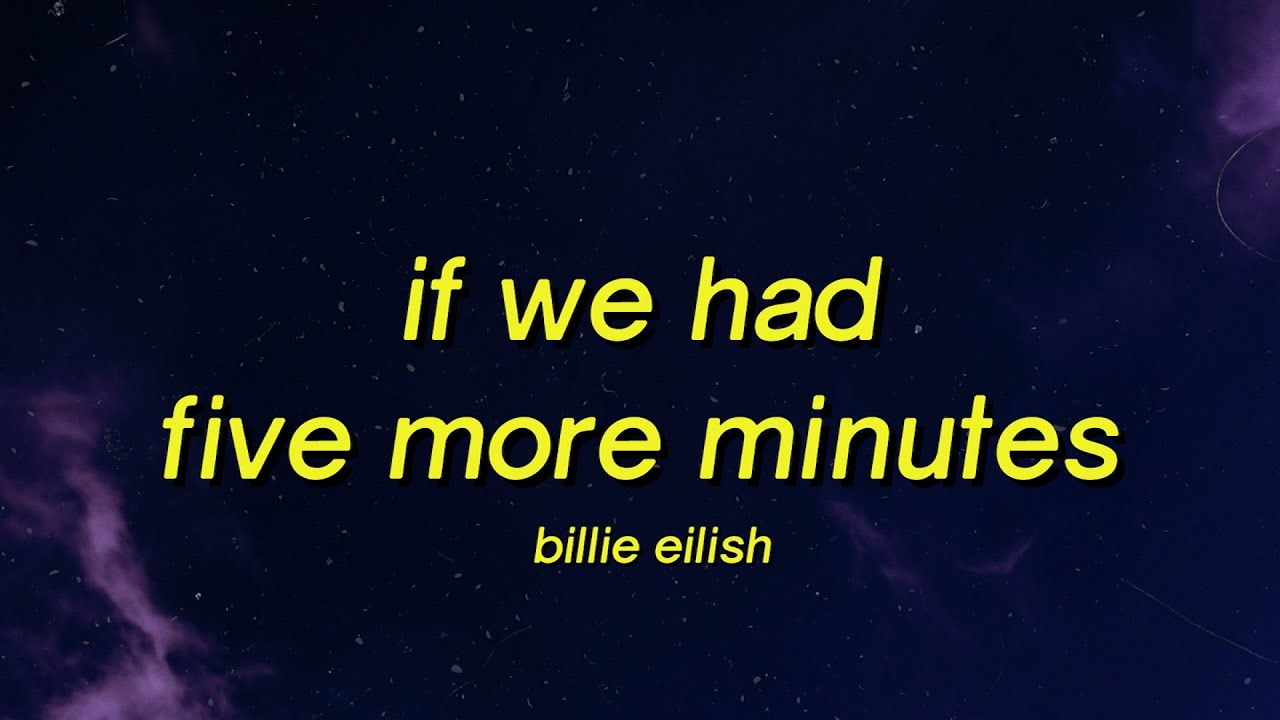 Billie Eilish - The End of the World (Lyrics) if we had five more minutes