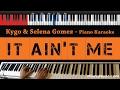 Kygo & Selena Gomez - It Ain't Me - HIGHER Key (Piano Karaoke / Sing Along)