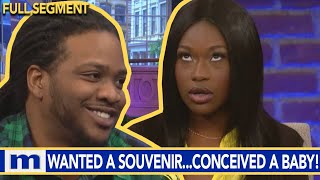 I wanted a souvenir...So we conceived a baby! | The Maury Show