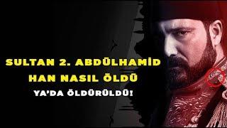 Sultan 2. Abdülhamid Han Nasıl Öldü yada öldürüldü