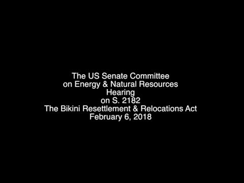 Congressional Testimony Bikini Resettlement Bill S 2182 February 6, 2018