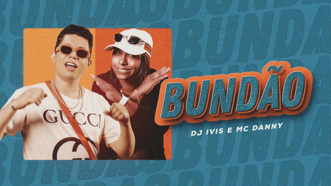 BUNDÃO - DJ Ivis e MC Danny (Clipe Oficial)