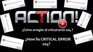 Como solucionar el Critical Error 104 de Action Mirillis Para Windows 7 8 y 10 2016 !!