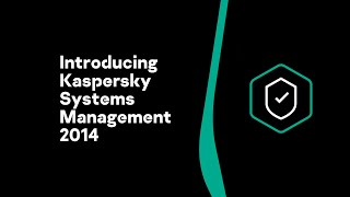 Introducing Kaspersky Systems Management 2014