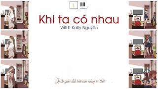 [Lyrics] Khi Ta Có Nhau - Will ft Kaity Nguyễn   Full HD MV
