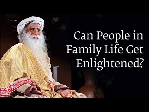 Can People in Family Life Get Enlightened?   Sadhguru