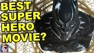 Is Black Panther the BEST Super Hero Movie Ever? | SPOILER REVIEW