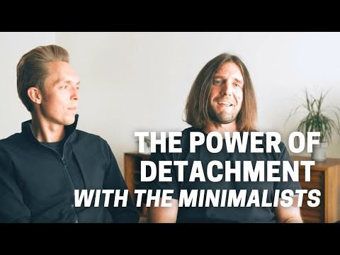 The Minimalists On The Power Of Detachment
