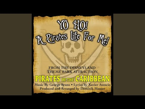 Yo Ho, Yo Ho! A Pirates Life For Me Theme song From Pirates Of The Caribbean