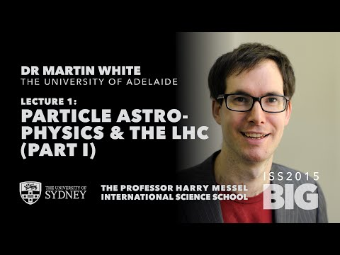 Particle Astrophysics at the Large Hadron Collider (Part I) — Dr Martin White, ISS2015