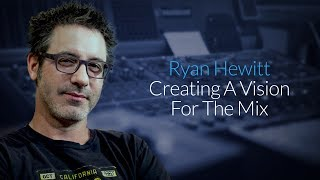 Ryan Hewitt Explains How He Creates A Vision For The Mix