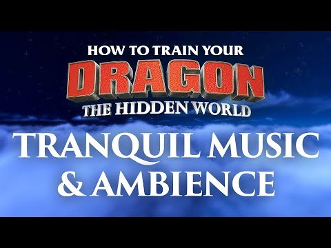 How To Train Your Dragon - The Hidden World | Tranquil Music And Ambience