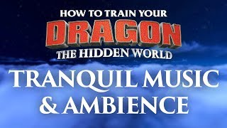 How to Train Y๐ur Dragon - The Hidden World | Tranquil Music and Ambience
