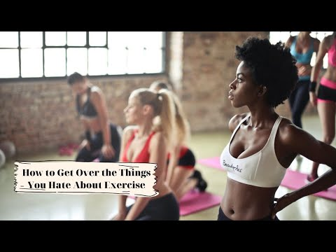How to Get Over the Things You Hate About Exercise