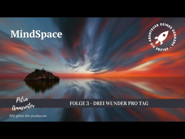 MindSpace - Folge 3: Drei Wunder pro Tag