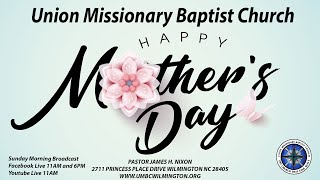 Union Missionary Baptist Church ONLINE - Pastor James H. Nixon-Sunday May 10th 2020