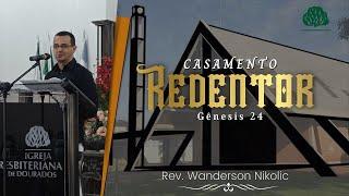 Gênesis 24: Casamento Redentor - Rev. Wanderson Nikolic