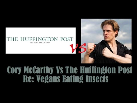 Cory McCarthy Vs The Huffington Post - Re: Vegans Eating Insects - Cory McCarthy -