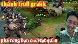 Liên Quân _ Cười Tụt Quần Với Thánh Troll Grakk | Rừng Bạn Cay Cú Bỏ Luôn Rừng