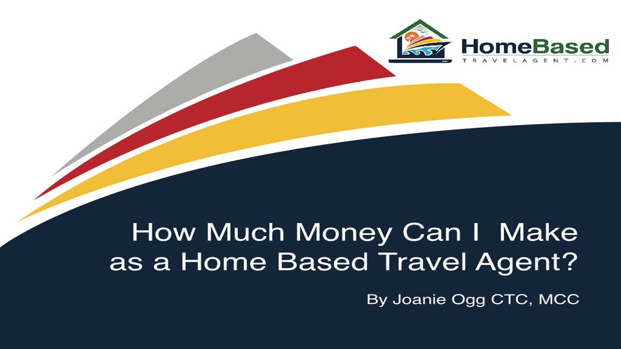 How Much Money Can I Make As A Home Based Travel Agent