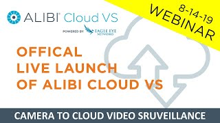 Webinar: Live Launch of Alibi Cloud VS - Camera-to-Cloud Video Surveillance - 8/14/19