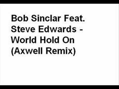 Bob Sinclar ft Steve Edwards - World Hold On (Axwell Remix)