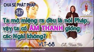 Chia Sẻ Phật Pháp 347   Ta mở miệng ra đều là nói Pháp, vậy ta có âm thanh giống các Ngài không?