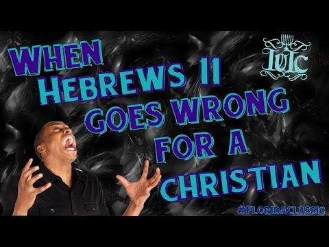 IUIC: When Hebrews 11 Goes Absolutely Wrong For A Christian