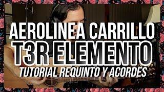 AEROLINEA CARRILLO - T3R ELEMENTO - Tutorial - REQUINTO - ACORDES - Guitarra chords | Guitaa.com