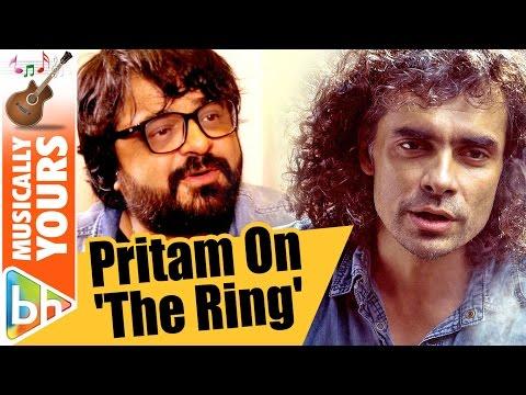 Imtiaz Ali's 'The Ring' Needed My Kind Of Music | Pritam Chakraborty