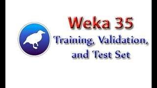 Weka Tutorial 35: Creating Training, Validation and Test Sets (Data Preprocessing)