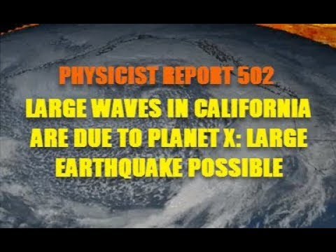 Physicist Report 502: Large waves in California are due to Planet X: large earthquake possible