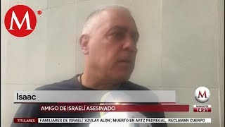 Familiares de israelí muerto en Artz Pedregal reclaman cuerpo