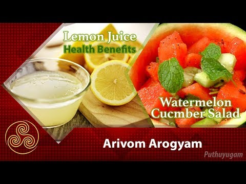 Lemon Juice Health benefits | Watermelon Cucumber Salad | Arivom Arogyam