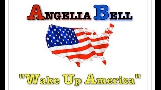 "Angelia Bell - ""Wake Up America"""